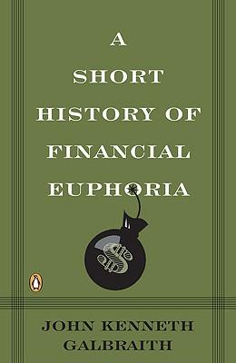 A Short History of Financial Euphoria By Galbraith, John Kenneth