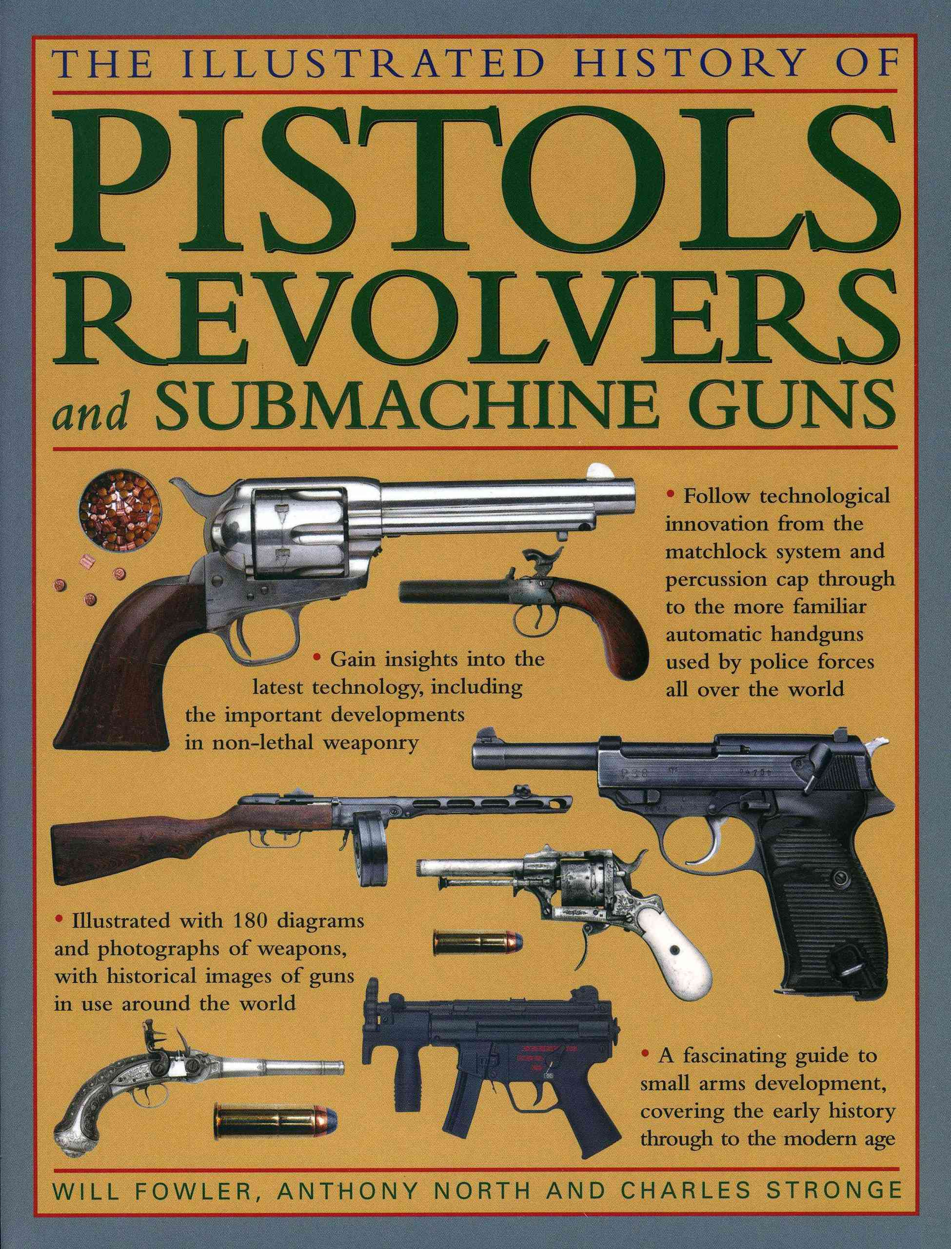 The Illustrated History of Pistols, Revolvers and Submachine Guns By Fowler, Will/ North, Anthony/ Stronge, Charles